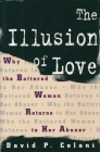The Illusion of Love: Why the Battered Woman Returns to Her Abuser Cover Image
