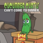 Cucumber Curtis: Can't Come To Dinner Cover Image