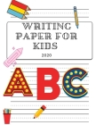 Writing paper for kids 2020: Writing paper for kids is ideal for young children who are learning how to write and properly proportion letters, It m Cover Image