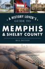 A History Lover's Guide to Memphis & Shelby County Cover Image