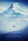 The Moth and the Mountain: A True Story of Love, War, and Everest Cover Image