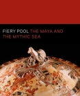 Fiery Pool: The Maya and the Mythic Sea Cover Image
