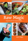 Raw Magic: Superfoods for Superpeople Cover Image