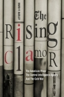 The Rising Clamor: The American Press, the Central Intelligence Agency, and the Cold War Cover Image