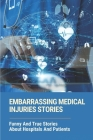 Embarrassing Medical Injuries Stories: Funny And True Stories About Hospitals And Patients: Funny Medical Stories Cover Image