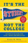 It's the Student, Not the College: The Secrets of Succeeding at Any School—Without Going Broke or Crazy Cover Image