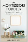 The Montessori Toddler: The parenting guide to discipline your child Cover Image