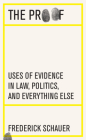 The Proof: Uses of Evidence in Law, Politics, and Everything Else Cover Image