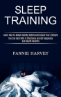 Sleep Training: You Can Deal With It Effectively and Get Happiness and Health Benefits (Learn How to Adopt Healthy Habits and Adjust Y Cover Image