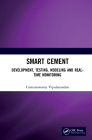 Smart Cement: Development, Testing, Modeling and Real-Time Monitoring Cover Image
