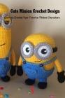 Cute Minion Crochet Design: Learn to Crochet Your Favorite Minions Characters: Minion Amigurumi Ideas Cover Image