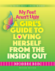 My Feet Aren't Ugly: A Girl's Guide to Loving Herself from the Inside Out Cover Image