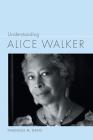 Understanding Alice Walker (Understanding Contemporary American Literature) Cover Image