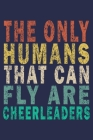 The only humans that can fly are cheerleaders: Funny Vintage Cheer Coaches, Cheerleading Instructors Journal Gift Cover Image