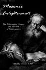 Masonic Enlightenment: The Philosophy, History and Wisdom of Freemasonry Cover Image