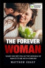 The Forever Woman: Make Him See You as the Woman He Wants Forever Cover Image