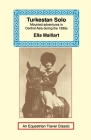Turkestan Solo: A Journey Through Central Asia (Equestrian Travel Classics) Cover Image