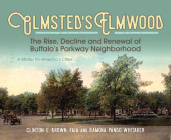 Olmsted's Elmwood: The Rise, Decline and Renewal of Buffalo's Parkway Neighborhood, A Model for America's Cities Cover Image