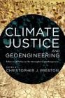 Climate Justice and Geoengineering: Ethics and Policy in the Atmospheric Anthropocene Cover Image