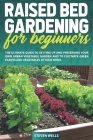 Raised Bed Gardening for Beginners: The Ultimate Guide To Setting Up And Preserving Your Own Urban Vegetable Garden And To Cultivate Green Plants and Cover Image