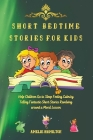 Short Bedtime Stories for Kids: Help Children Go to Sleep Feeling Calm by Telling Fantastic Short Stories Revolving around a Moral Lesson Cover Image