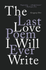 The Last Love Poem I Will Ever Write: Poems Cover Image