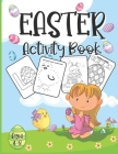 Easter Activity Book For Kids Ages 4-8: A Fun Kid Workbook Game For Learning, Happy Easter Day Coloring, Dot to Dot, Mazes, Word Search and More! Cover Image