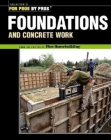 Foundations & Concrete Work: Revised and Updated (For Pros By Pros) Cover Image
