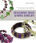Designing Bead and Wire Jewelry: Everything the Beginner Needs to Know Cover Image