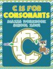 C is for Consonants: Mazes Workbook School Zone Cover Image