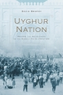 Uyghur Nation: Reform and Revolution on the Russia-China Frontier Cover Image