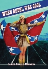 When Rebel Was Cool: Growing up in Dixie 1950-1965 Cover Image