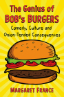 The Genius of Bob's Burgers: Comedy, Culture and Onion-Tended Consequences Cover Image