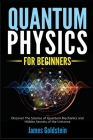 Quantum Physics for Beginners: Discover The Science of Quantum Mechanics and Hidden Secrets of the Universe Cover Image