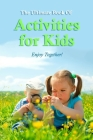 The Ultimate Book Of Activities for Kids: Enjoy Together!: Science Experiments for Kids Cover Image