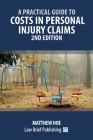A Practical Guide to Costs in Personal Injury Claims - 2nd Edition Cover Image
