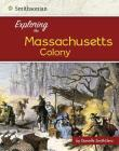 Exploring the Massachusetts Colony (Exploring the 13 Colonies) Cover Image