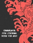 Ornamental Fish Coloring Book For Kids: Fun & Cute Fishing Coloring Book For Kids, Boys, Girls Cover Image