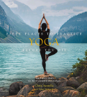 Fifty Places to Practice Yoga Before You Die: Yoga Experts Share the World's Greatest Destinations Cover Image