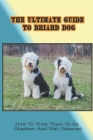 The Ultimate Guide To Briard Dog: How To Train Them To Be Obedient And Well-Behaved: Potty Training For Briard Puppy Cover Image