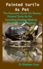 Painted turtle As Pet: Painted turtle As Pet: The Beginners Guide On Keeping Painted Turtle As Pet Including Feeding Method, Health Care & Ho Cover Image