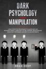 Dark Psychology and Manipulation: Highly Effective Techniques to Manipulate and Influence People, Learn How to Use Hypnosis, Brainwashing, Seduction T Cover Image