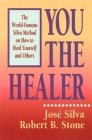 You the Healer (World-Famous Silva Method on How to Heal Yourself and Others) Cover Image
