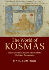 The World of Kosmas: Illustrated Byzantine Codices of the Christian Topography Cover Image