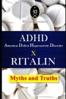 ADHD - Attention Deficit Hyperactivity Disorder X RITALIN - Myths and Truths Cover Image