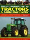 An Illustrated History of Tractors & Farm Machinery: A Comprehensive Directory of Tractors from Around the World, Featuring the Great Marques and Manu Cover Image