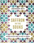 Saffron in the Souks: Vibrant recipes from the heart of Lebanon Cover Image