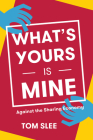 What's Yours Is Mine: Against the Sharing Economy Cover Image