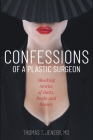 Confessions of a Plastic Surgeon: Shocking Stories about Enhancing Butts, Boobs, and Beauty Cover Image