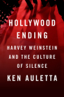Hollywood Ending: Harvey Weinstein and the Culture of Complicity Cover Image
